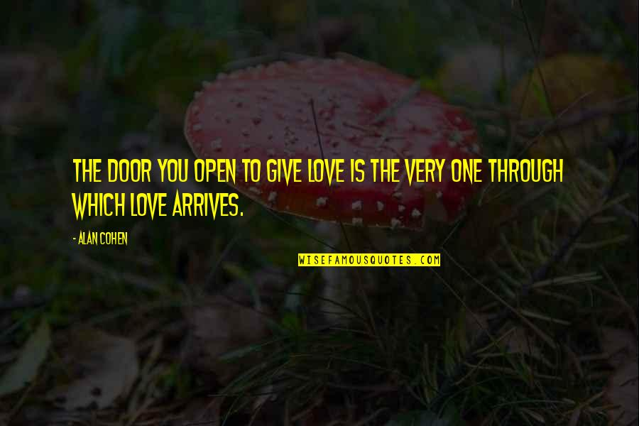 To Give Love Quotes By Alan Cohen: The door you open to give love is
