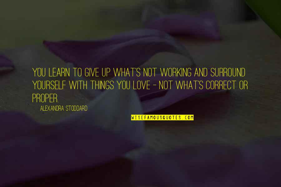 To Give Love Quotes By Alexandra Stoddard: You learn to give up what's not working