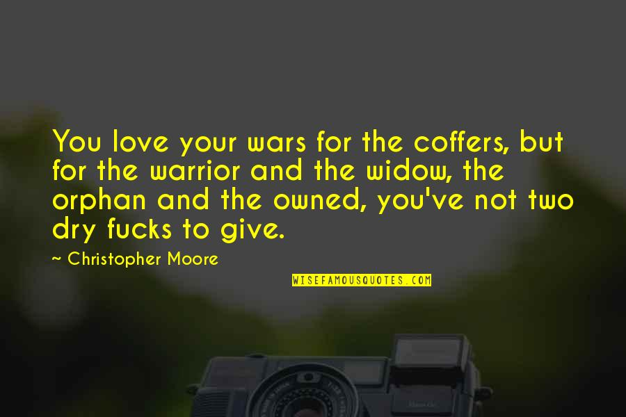 To Give Love Quotes By Christopher Moore: You love your wars for the coffers, but