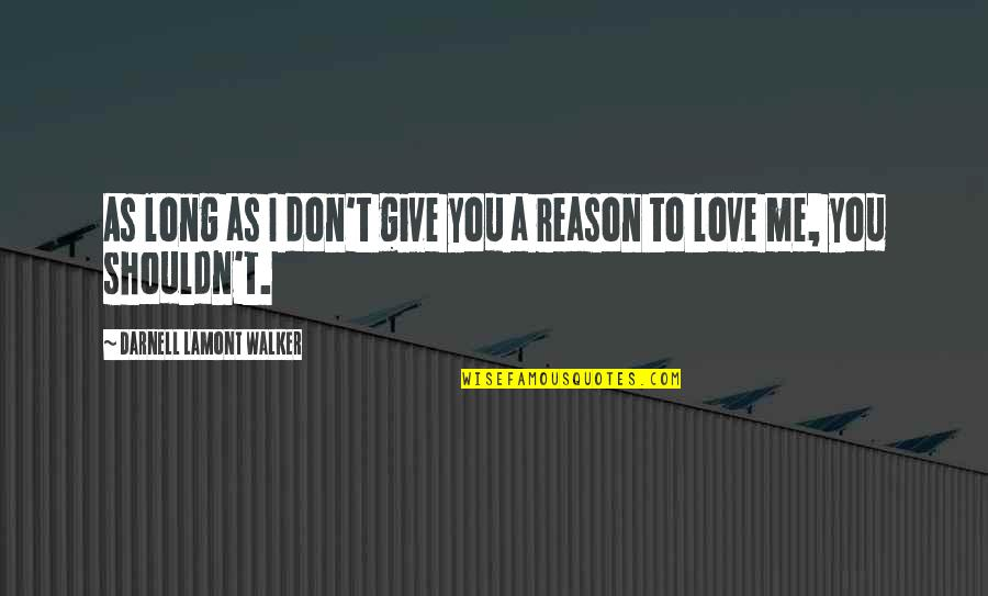 To Give Love Quotes By Darnell Lamont Walker: As long as I don't give you a