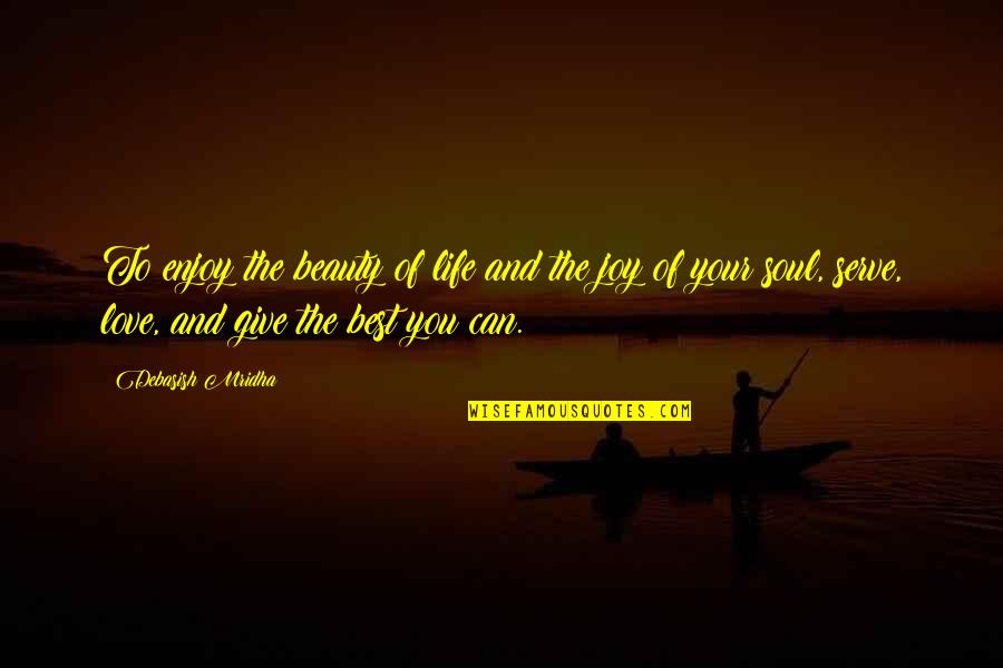 To Give Love Quotes By Debasish Mridha: To enjoy the beauty of life and the