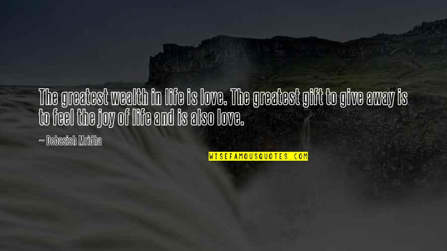 To Give Love Quotes By Debasish Mridha: The greatest wealth in life is love. The