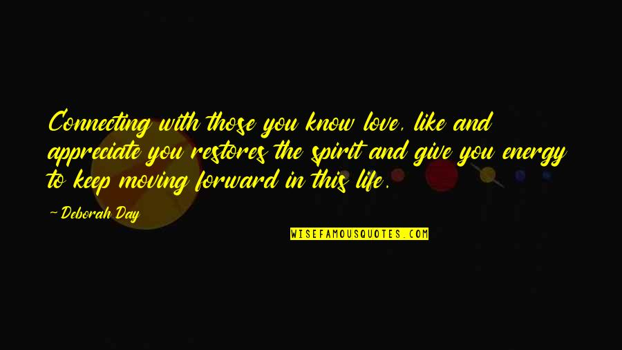 To Give Love Quotes By Deborah Day: Connecting with those you know love, like and