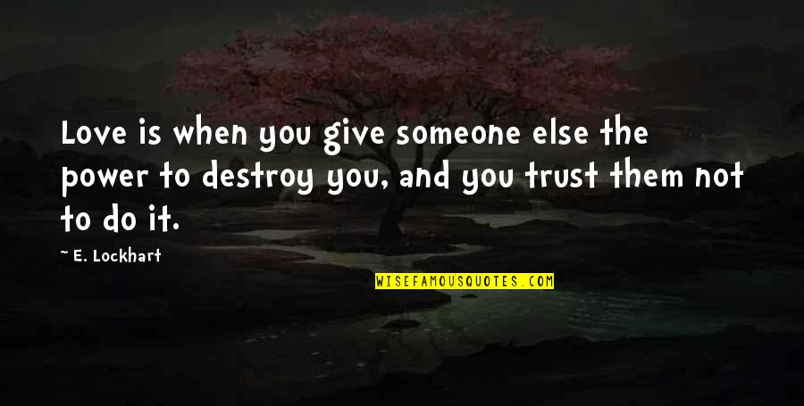 To Give Love Quotes By E. Lockhart: Love is when you give someone else the
