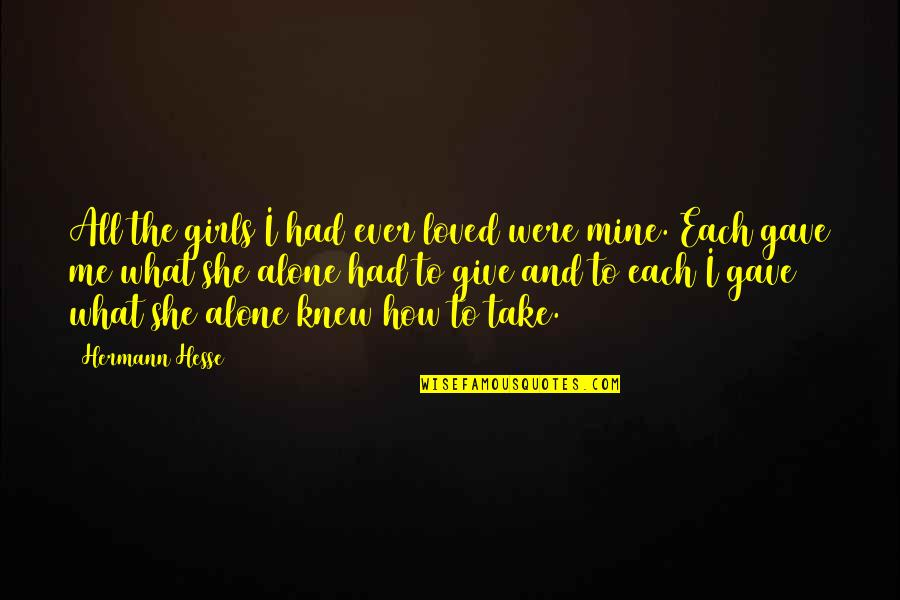 To Give Love Quotes By Hermann Hesse: All the girls I had ever loved were