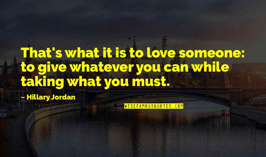 To Give Love Quotes By Hillary Jordan: That's what it is to love someone: to