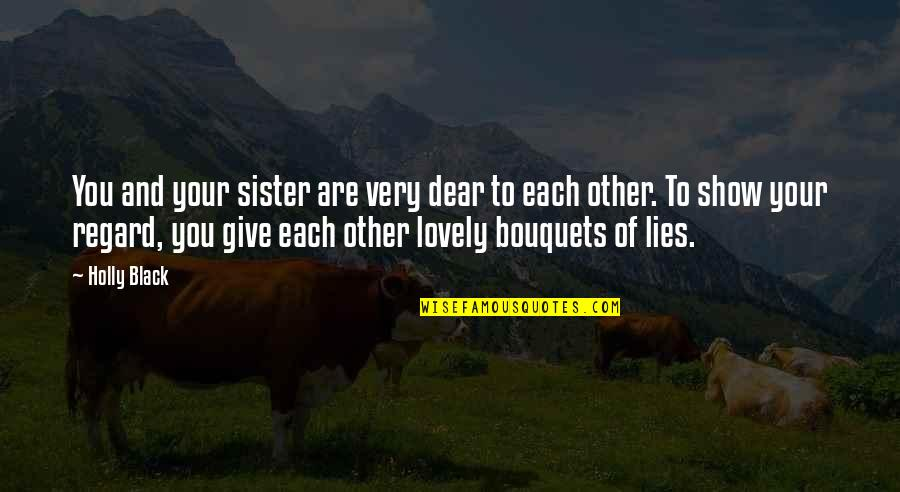 To Give Love Quotes By Holly Black: You and your sister are very dear to