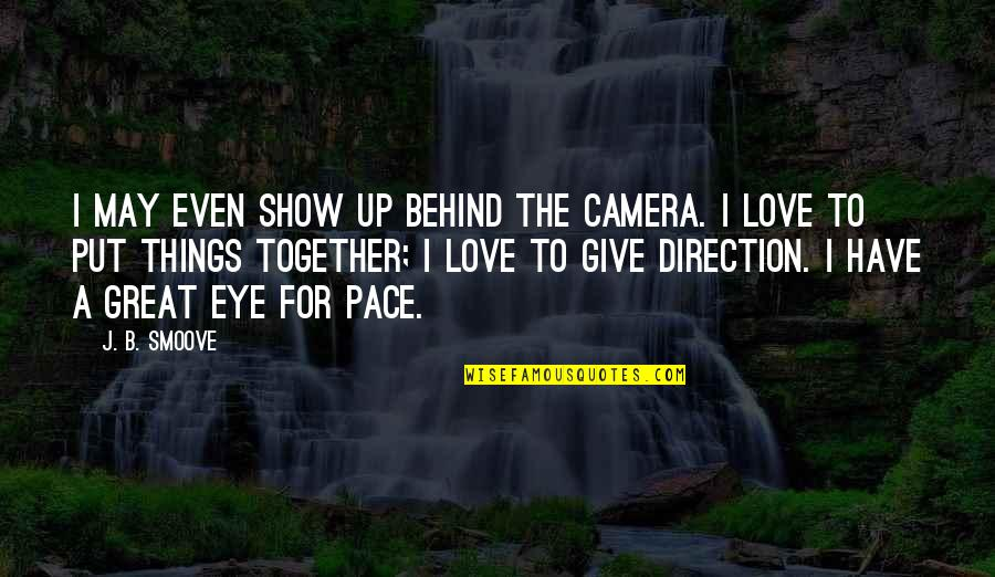 To Give Love Quotes By J. B. Smoove: I may even show up behind the camera.