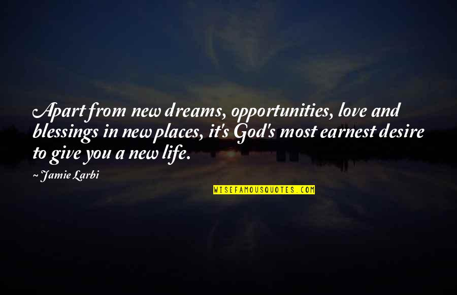 To Give Love Quotes By Jamie Larbi: Apart from new dreams, opportunities, love and blessings