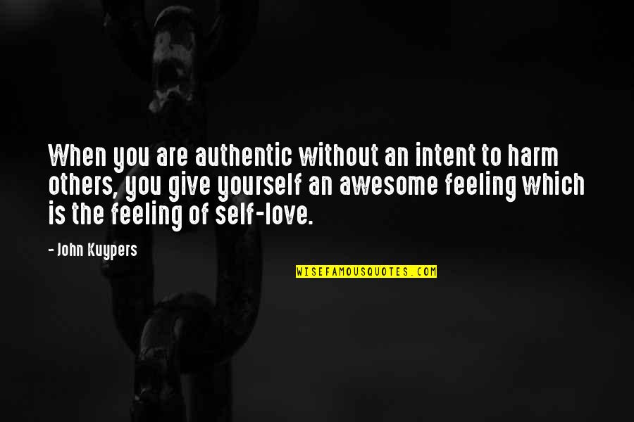 To Give Love Quotes By John Kuypers: When you are authentic without an intent to