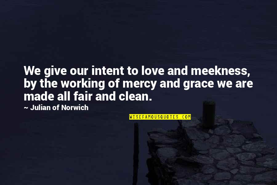 To Give Love Quotes By Julian Of Norwich: We give our intent to love and meekness,