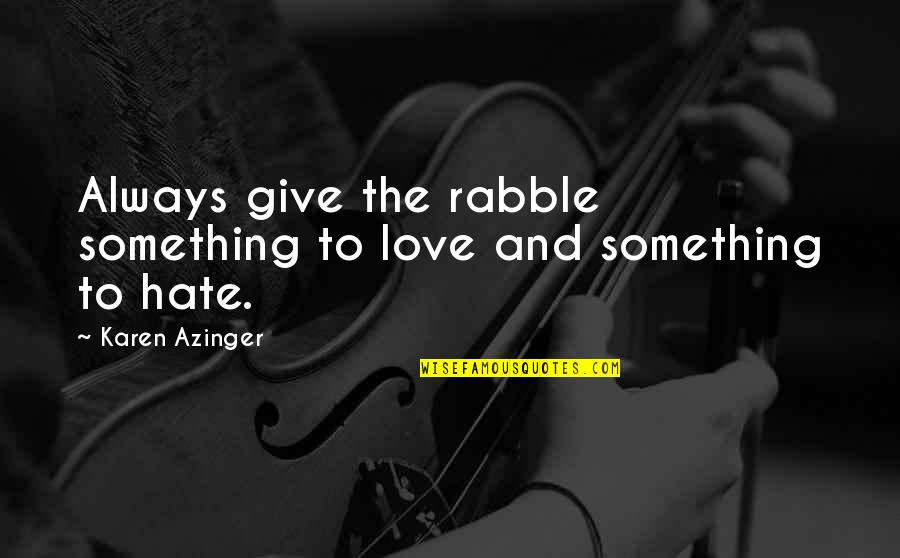 To Give Love Quotes By Karen Azinger: Always give the rabble something to love and