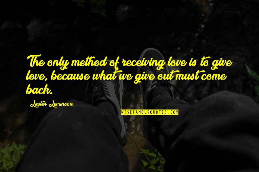 To Give Love Quotes By Lester Levenson: The only method of receiving love is to