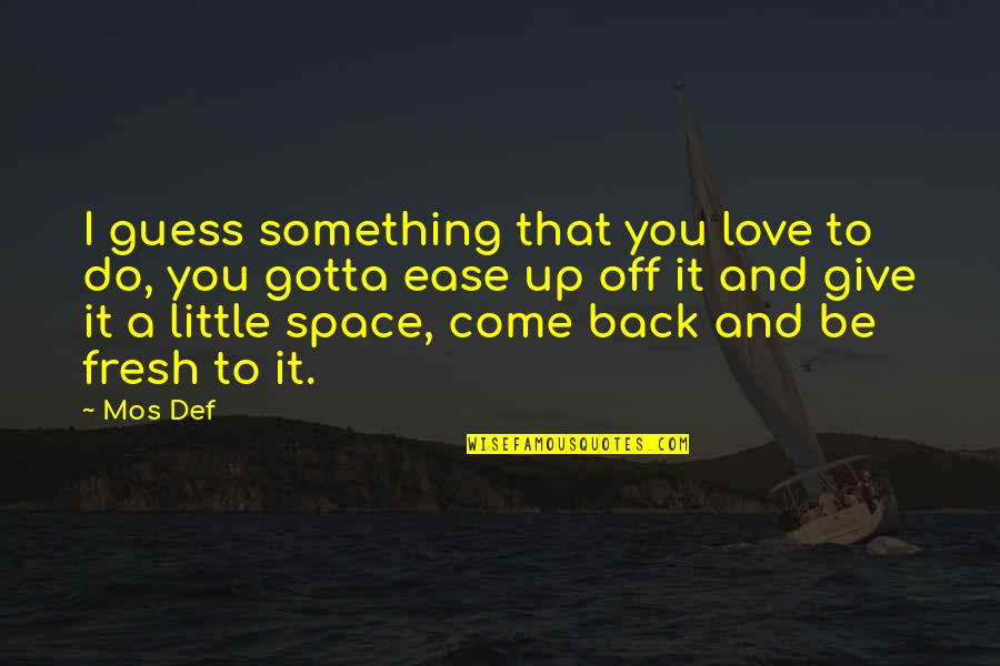 To Give Love Quotes By Mos Def: I guess something that you love to do,