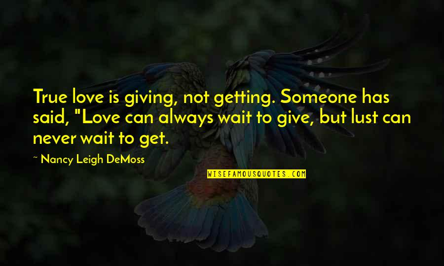 To Give Love Quotes By Nancy Leigh DeMoss: True love is giving, not getting. Someone has