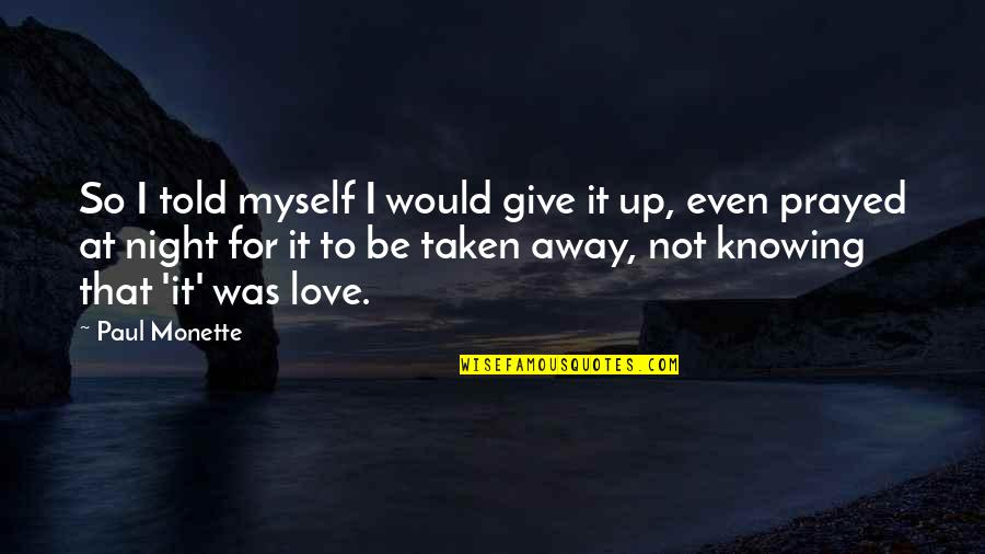 To Give Love Quotes By Paul Monette: So I told myself I would give it