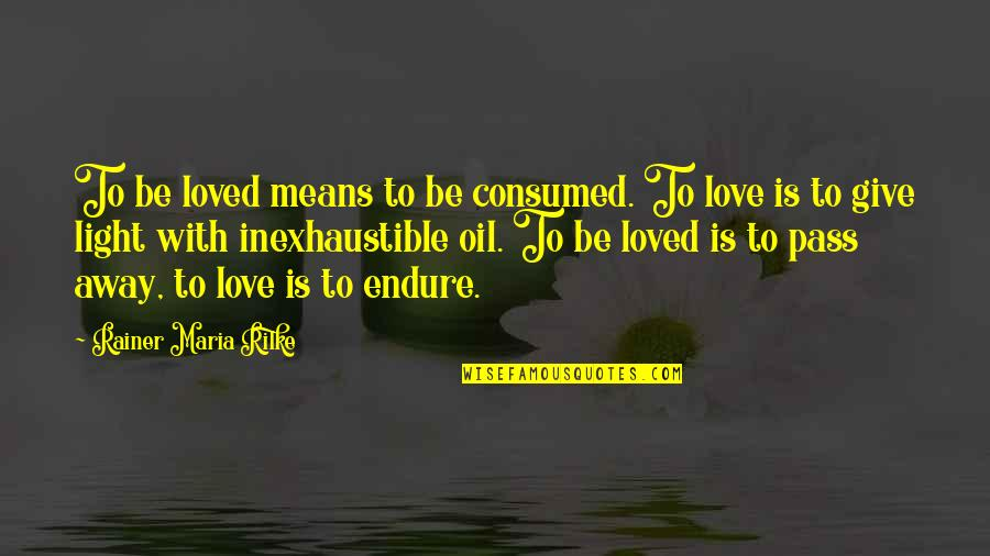 To Give Love Quotes By Rainer Maria Rilke: To be loved means to be consumed. To
