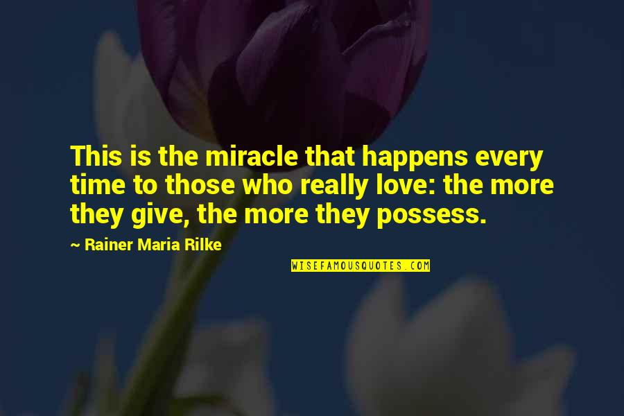 To Give Love Quotes By Rainer Maria Rilke: This is the miracle that happens every time