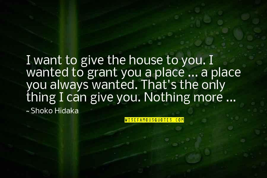 To Give Love Quotes By Shoko Hidaka: I want to give the house to you.
