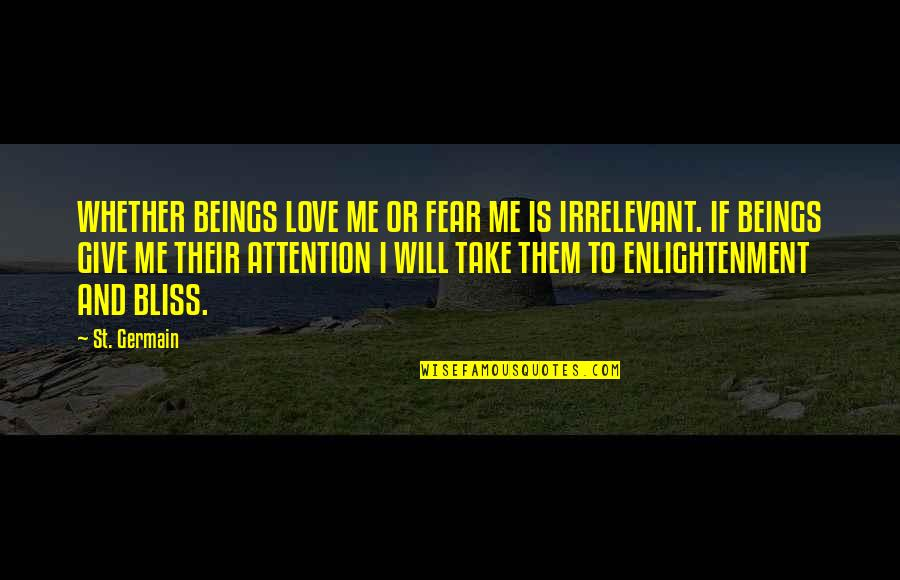 To Give Love Quotes By St. Germain: WHETHER BEINGS LOVE ME OR FEAR ME IS