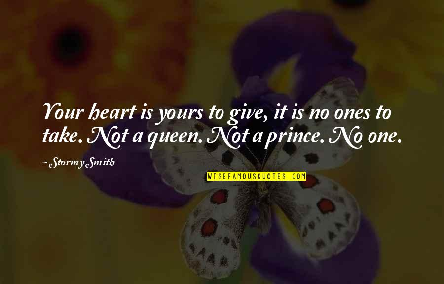 To Give Love Quotes By Stormy Smith: Your heart is yours to give, it is