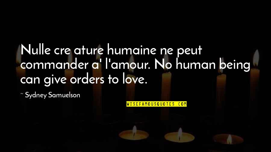 To Give Love Quotes By Sydney Samuelson: Nulle cre ature humaine ne peut commander a'
