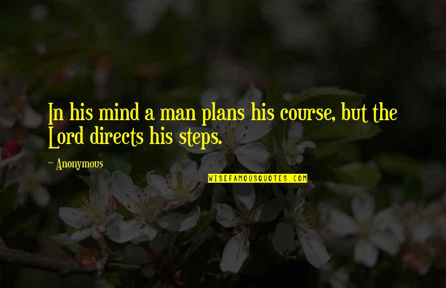 To His Ex Quotes By Anonymous: In his mind a man plans his course,
