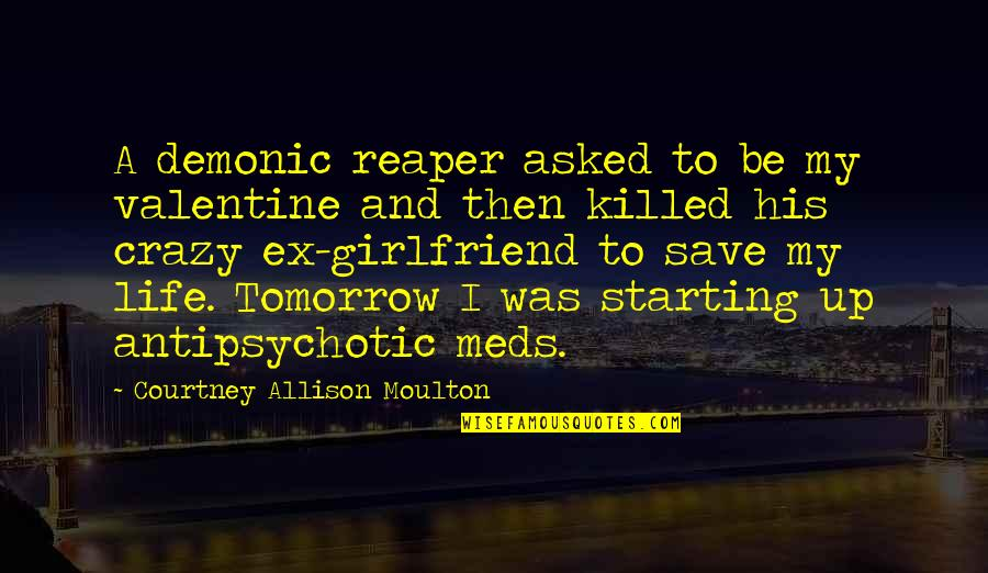 To His Ex Quotes By Courtney Allison Moulton: A demonic reaper asked to be my valentine