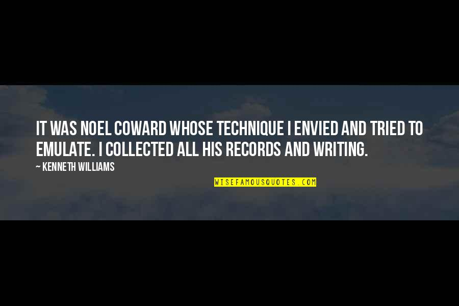 To His Ex Quotes By Kenneth Williams: It was Noel Coward whose technique I envied