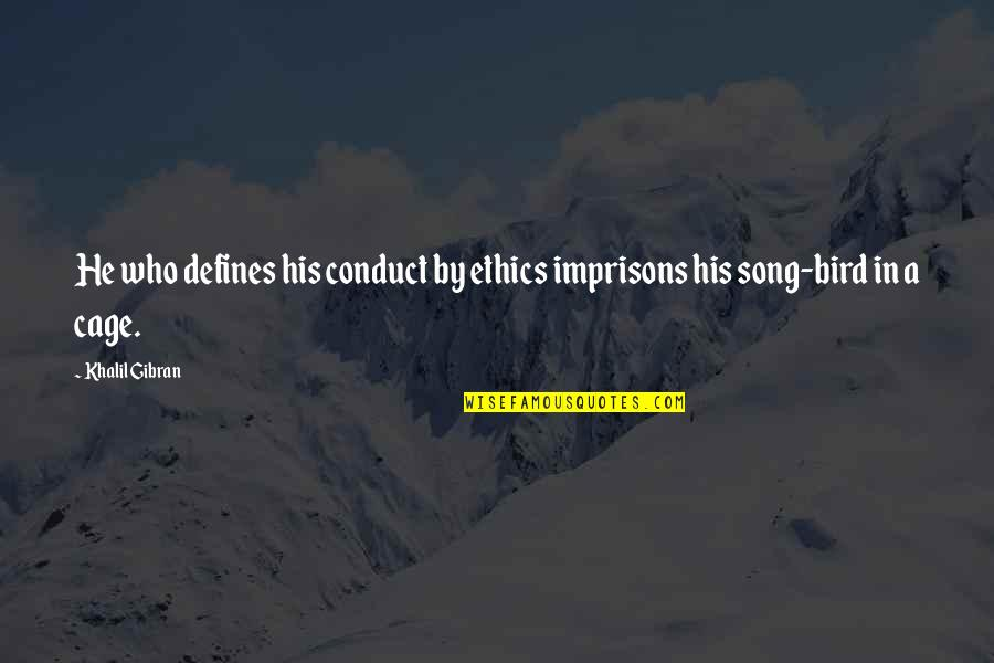 To His Ex Quotes By Khalil Gibran: He who defines his conduct by ethics imprisons