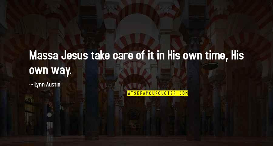 To His Ex Quotes By Lynn Austin: Massa Jesus take care of it in His
