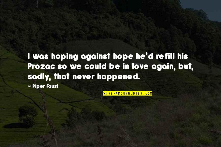 To His Ex Quotes By Piper Faust: I was hoping against hope he'd refill his