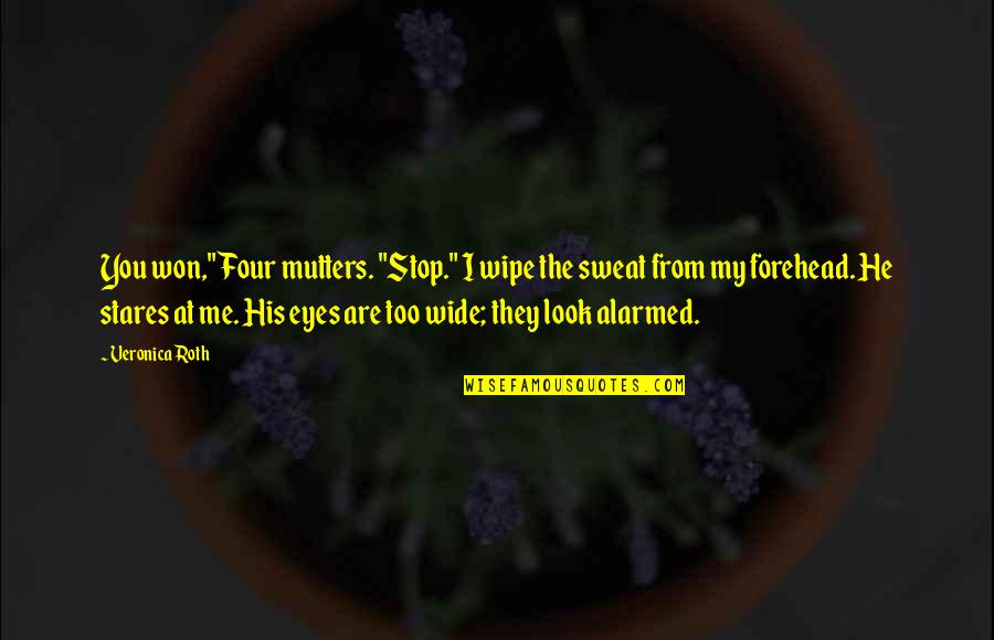 """To His Ex Quotes By Veronica Roth: You won,"""" Four mutters. """"Stop."""" I wipe the"""