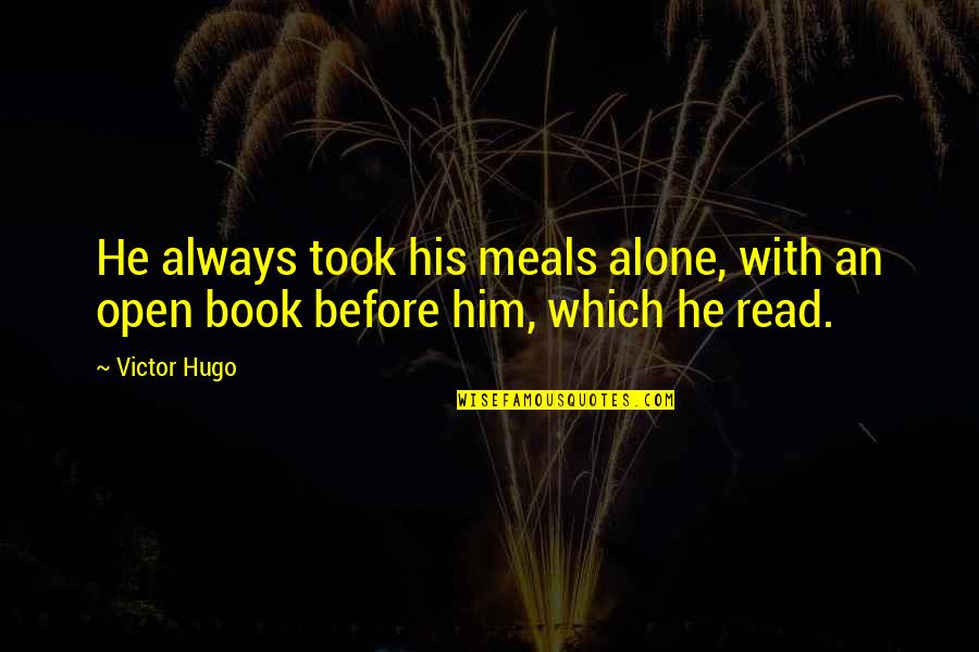 To His Ex Quotes By Victor Hugo: He always took his meals alone, with an
