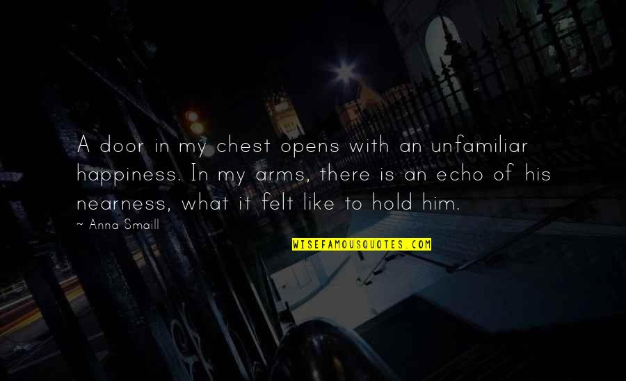 To Hold You In My Arms Quotes By Anna Smaill: A door in my chest opens with an