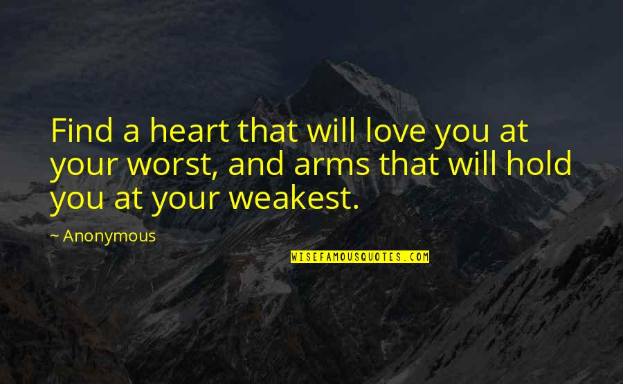 To Hold You In My Arms Quotes By Anonymous: Find a heart that will love you at