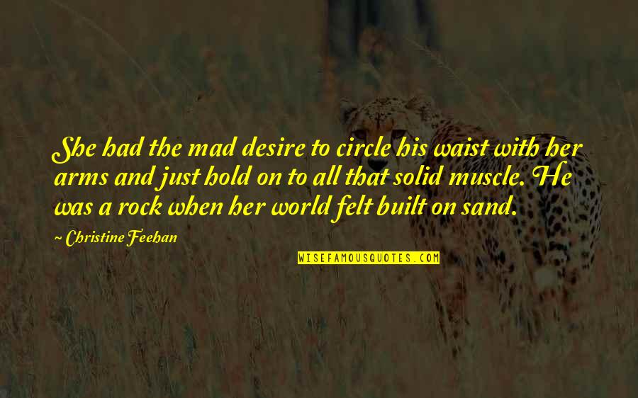 To Hold You In My Arms Quotes By Christine Feehan: She had the mad desire to circle his