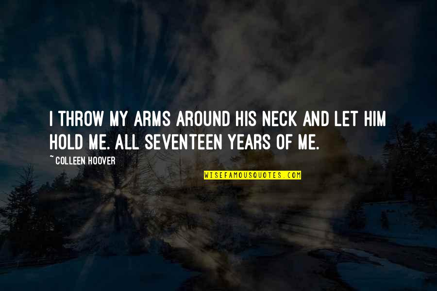 To Hold You In My Arms Quotes By Colleen Hoover: I throw my arms around his neck and