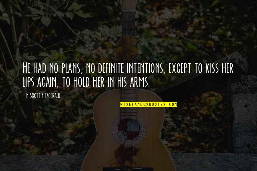 To Hold You In My Arms Quotes By F Scott Fitzgerald: He had no plans, no definite intentions, except