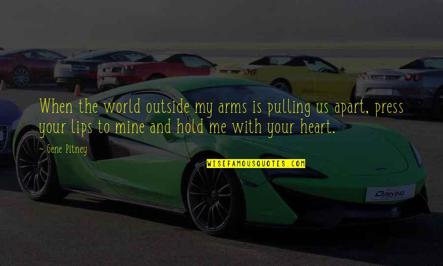 To Hold You In My Arms Quotes By Gene Pitney: When the world outside my arms is pulling