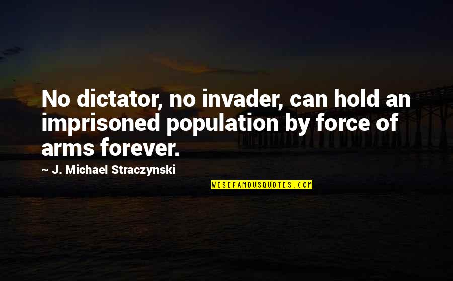 To Hold You In My Arms Quotes By J. Michael Straczynski: No dictator, no invader, can hold an imprisoned