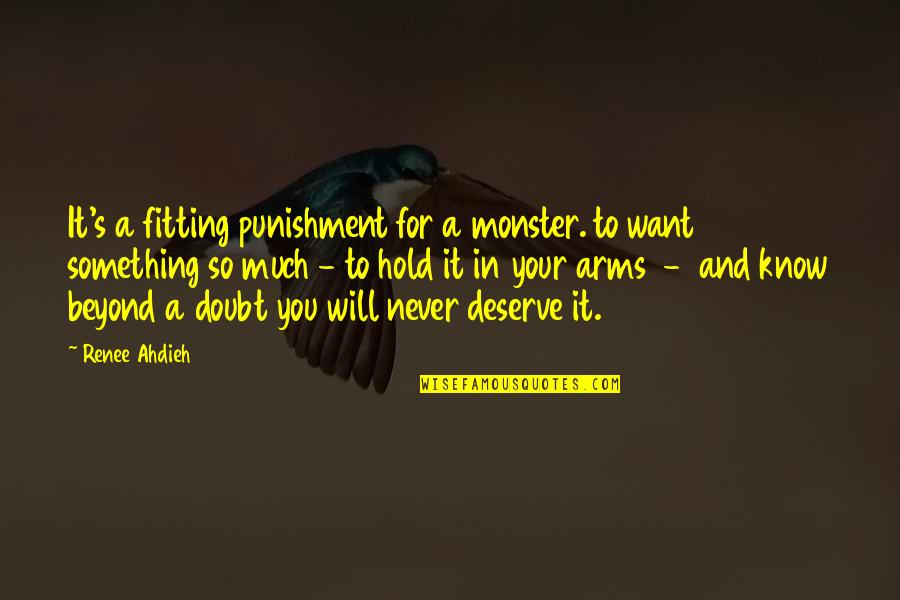 To Hold You In My Arms Quotes By Renee Ahdieh: It's a fitting punishment for a monster. to