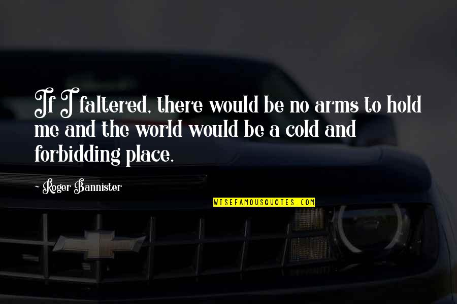 To Hold You In My Arms Quotes By Roger Bannister: If I faltered, there would be no arms