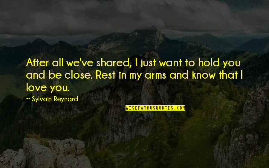 To Hold You In My Arms Quotes By Sylvain Reynard: After all we've shared, I just want to