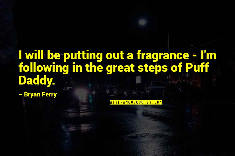 To Kill A Mockingbird Chapter 10-11 Quotes By Bryan Ferry: I will be putting out a fragrance -