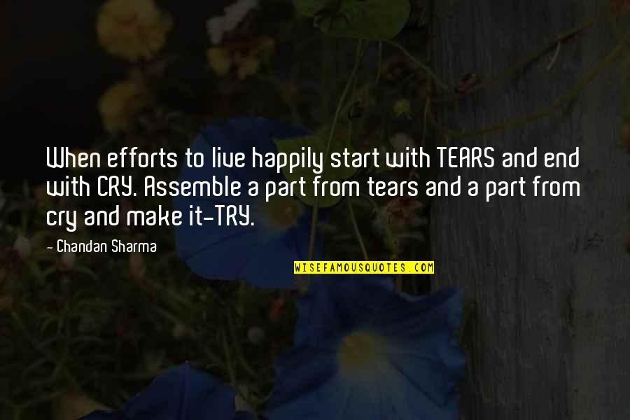 To Live Happily Quotes By Chandan Sharma: When efforts to live happily start with TEARS