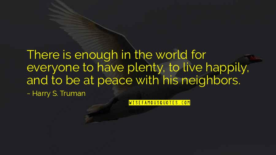 To Live Happily Quotes By Harry S. Truman: There is enough in the world for everyone