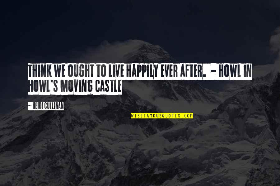 To Live Happily Quotes By Heidi Cullinan: Think we ought to live happily ever after.