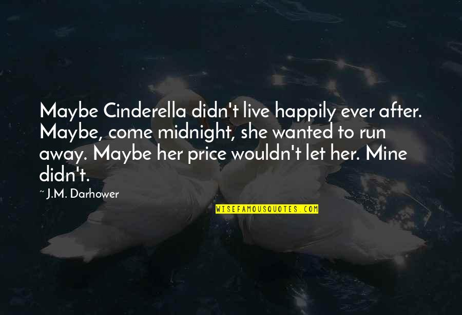 To Live Happily Quotes By J.M. Darhower: Maybe Cinderella didn't live happily ever after. Maybe,
