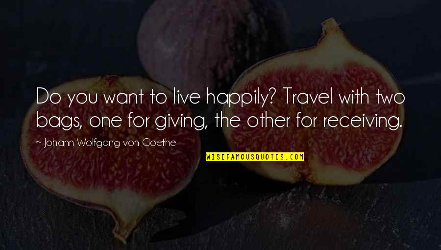 To Live Happily Quotes By Johann Wolfgang Von Goethe: Do you want to live happily? Travel with